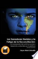 Libro de Los Sanadores Heridos Y La Fatiga De La Reconciliación