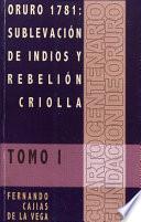 Libro de Oruro 1781: Sublevación De Indios Y Rebelión Criolla