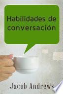 Libro de Habilidades De Conversación: Construir Relaciones Exitosas Sin Esfuerzo