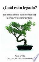 Libro de ¿cuál Es Tu Legado? 101 Ideas Sobre Cómo Empezar A Crear Y Construir Uno