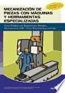 Libro de Mecanización De Piezas Con Máquinas Y Herramientas Especializadas