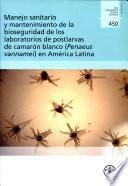 Libro de Manejo Sanitario Y Mantenimiento De La Bioseguridad De Los Laboratorios De Postlarvas De Camarón Blanco (penaeus Vannamei) En América Latina