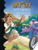 Libro de Los Trolls Cabezudos (bat Pat 9)