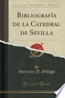 Libro de Bibliografía De La Catedral De Sevilla (classic Reprint)