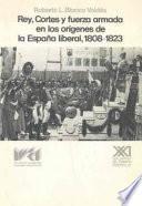 Libro de Rey, Cortes Y Fuerza Armada En Los Orígenes De La España Liberal, 1808 1823