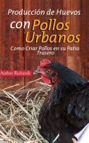Libro de Producción De Huevos Con Pollos Urbanos. Como Criar Pollos En Su Patio Trasero