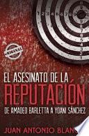 Libro de El Asesinato De La Reputacion. De Amadeo Barletta A Yoani Sanchez