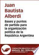 Libro de Bases Y Puntos De Partida Para La Organización Política De La República Argentina