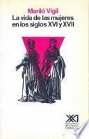 Libro de La Vida De Las Mujeres En Los Siglos Xvi Y Xvii