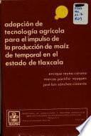 Libro de Adopción De Tecnología Agrícola Para El Impulso De La Producción De Maíz De Temporal En El Estado De Tlaxcala