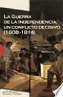 Libro de La Guerra De La Independencia: Un Conflicto Decisivo (1808 1814)