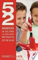 Libro de 52 Maneras De Cultivar Las Habilidades Naturales De Su Hijo