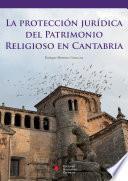 Libro de La Protección Jurídica Del Patrimonio Religioso En Cantabria