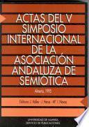 Libro de Actas Del V Simposio Internacional De La Asociación Andaluza De Semiótica: Almería, 16 18 De Diciembre De 1993