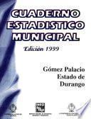 Libro de Gómez Palacio Estado De Durango. Cuaderno Estadístico Municipal 1999