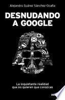 Libro de Desnudando A Google