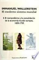 Libro de El Moderno Sistema Mundial: Ii. El Mercantilismo Y La Consolidación De La Economía Mundo Europea, 1600 1750