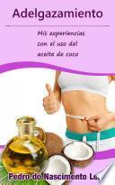 Libro de Adelgazamiento: Mis Experiencias Con El Uso Del Aceite De Coco