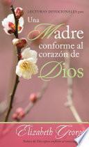 Libro de Lecturas Devocionales Para Una Madre Conforme Al Corazon De Dios