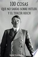 Libro de 100 Cosas Que No SabÍas Sobre Hitler Y El Tercer Reich