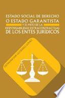 Libro de Estado Social De Derecho O Estado Garantista Y El Mito De La Responsabilidad Extracontractual De Los Entes JurÍdicos