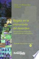 Libro de Bogotá En La Encrucijada Del Desorden: Estructuras Socioespaciales Y Gobernabilidad Metropolitana