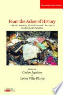 Libro de From The Ashes Of History: Loss And Recovery Of Archives And Libraries In Modern Latin America