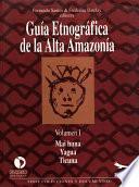 Libro de Guía Etnográfica De La Alta Amazonía. Volumen I