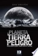 Libro de El Planeta Tierra En Peligro (calentamiento Global, Cambio Climático, Soluciones)