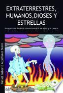 Libro de Extraterrestres, Humanos, Dioses Y Estrellas