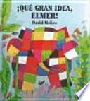 Libro de ¡qué Gran Idea, Elmer!