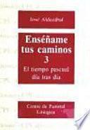 Libro de Enséñame Tus Caminos 3. El Tiempo Pascual, Día Tras Día