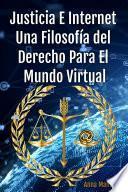 Libro de Justicia E Internet, Una Filosofía Del Derecho Para El Mundo Virtual