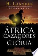 Libro de África. Cazadores De Gloria