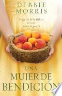 Libro de Una Mujer De Bendicion / The Blessed Woman