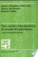 Libro de Tres Escritos Introductorios Al Estudio Del Parentesco Y Una Bibliografía Clásica General