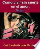 Libro de Cómo Vivir Sin Suerte En El Amor