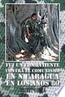 Libro de Fui Un Combatiente Contra El Comunismo En Nicaragua En Los Años 80