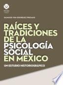 Libro de Raíces Y Tradiciones De La Psicología Social En México