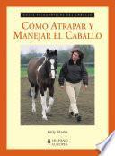 Libro de Cómo Atrapar Y Manejar El Caballo