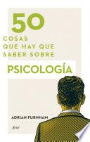 Libro de 50 Cosas Que Hay Que Saber Sobre Psicología