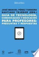 Libro de Guía De Tecnología, Comunicación Y Educación Para Profesores: Preguntas Y Respuestas