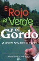 Libro de El Rojo, El Verde Y El Gordo. A Dnde Nos Lleve El Viento!