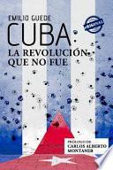 Libro de Cuba: La Revolucion Que No Fue