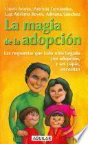 Libro de La Magia De La Adopción. Las Respuestas Que Todo Niño Llegado Por Adopción, Y Sus Papás, Necesitan