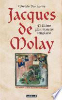 Libro de Jacques De Molay. El último Gran Maestre Templario