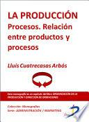 Libro de La Producción. Procesos. Relación Entre Productos Y Procesos