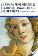 Libro de La Figura Femenina En El Teatro De Edward Bond: Las Heroinas