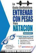 Libro de La Guía Definitiva   Entrenar Con Pesas Para Natacion: Edición Mejorada
