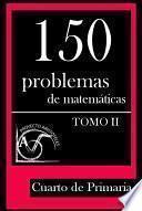 Libro de 150 Problemas De Matemáticas Para Cuarto De Primaria (tomo 2)